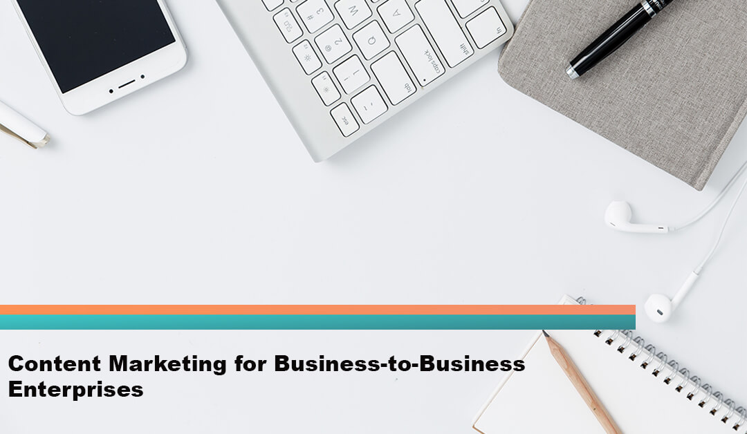 Content Marketing for Business-to-Business Enterprises