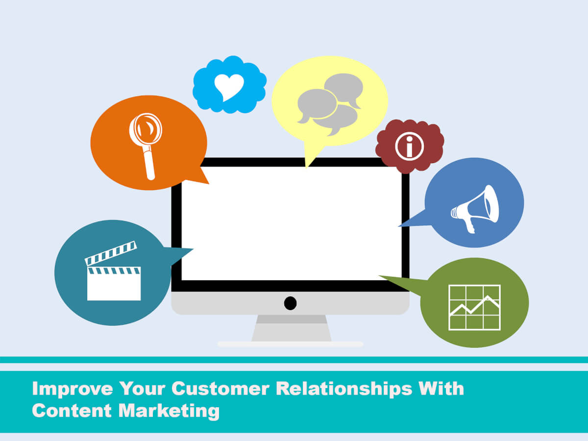 Improve Your Customer Relationships With Content Marketing