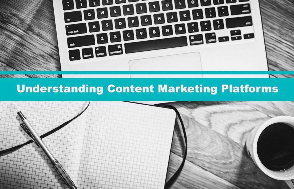 Understanding Content Marketing Platforms