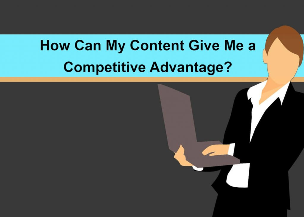 How Can My Content Give Me a Competitive Advantage