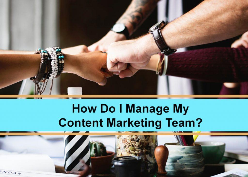 How Do I Manage My Content Marketing Team