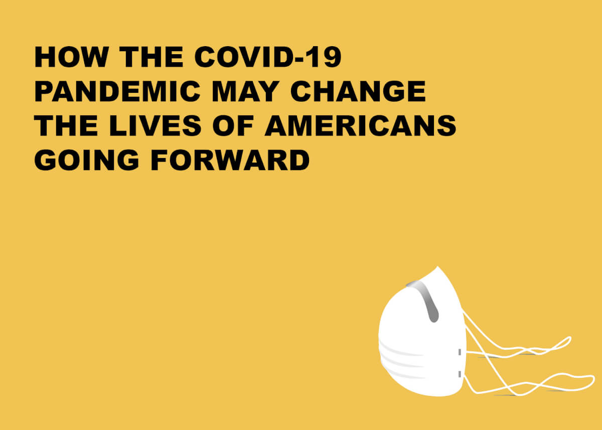 How the COVID-19 Pandemic May Change the Lives of Americans Going Forward