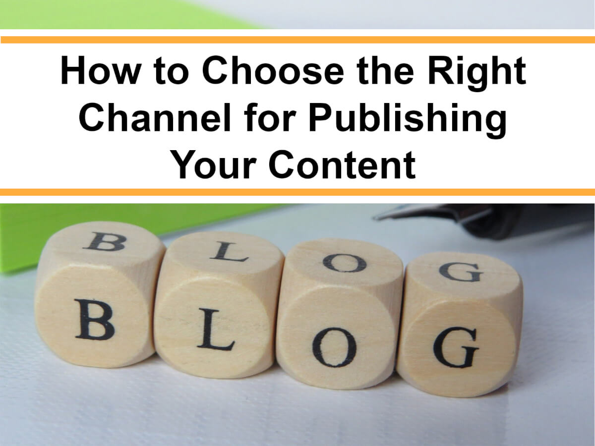 How to Choose the Right Channel for Publishing Your Content