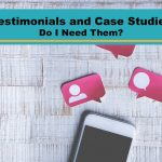 Testimonials and Case Studies - Do I Need Them?