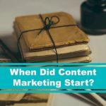 When Did Content Marketing Start?
