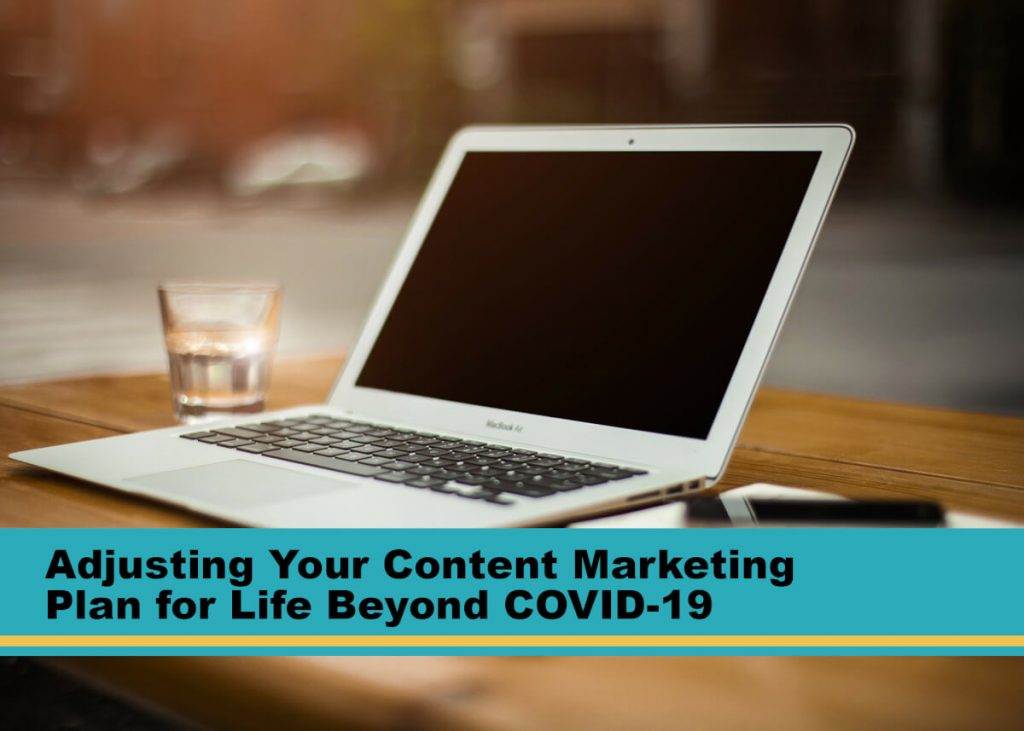 Adjusting Your Content Marketing Plan for Life Beyond COVID-19