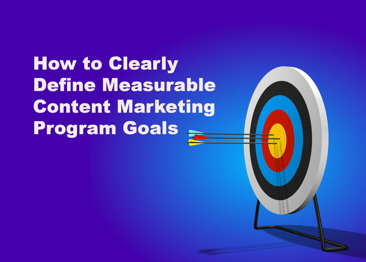 How to Clearly Define Measurable Content Marketing Program Goals