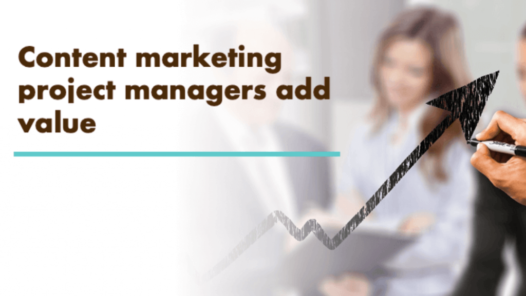 Content Marketing Project Managers Add Value