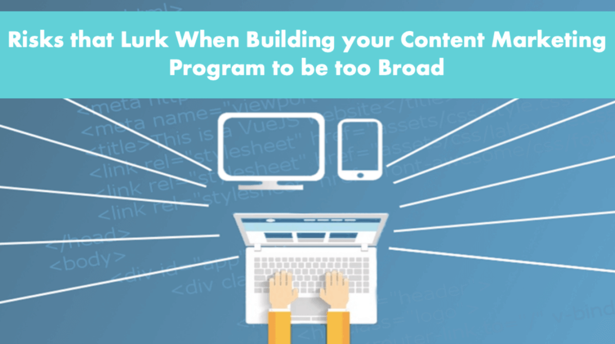 Risks that Lurk When Building your Content Marketing Program to be too Broad