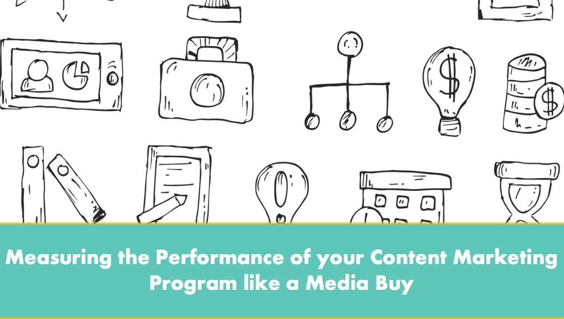 Measuring the Performance of your Content Marketing Program like a Media Buy