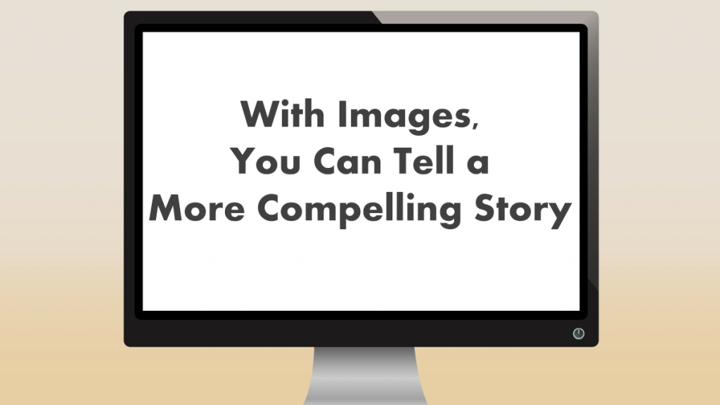 thoughtful images provide additional insight for your audience.