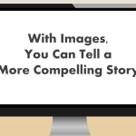 With Images in Your Blog Post, You Can Tell a More Compelling Story