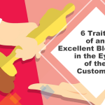 6 Traits of an Excellent Blog Post in the Eyes of the Customer