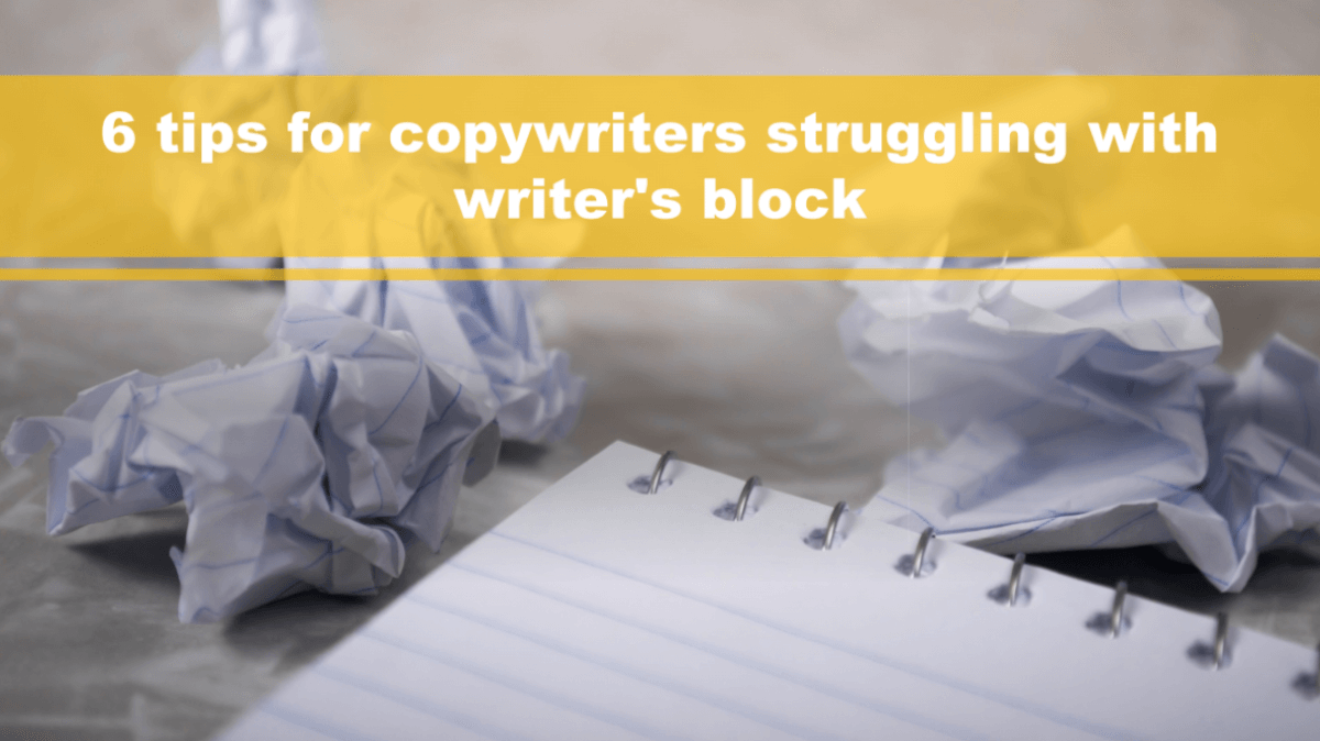 6 tips for copywriters struggling with writer's block