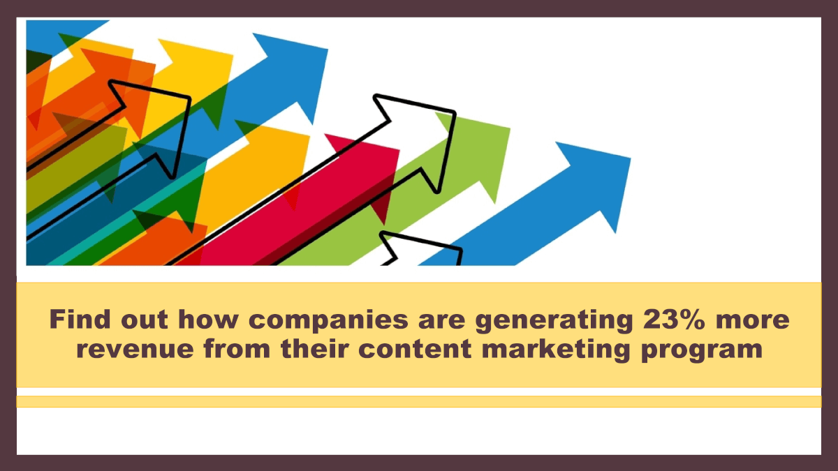 Find Out How Companies Are Generating 23% More Revenue From Their Content Marketing Program