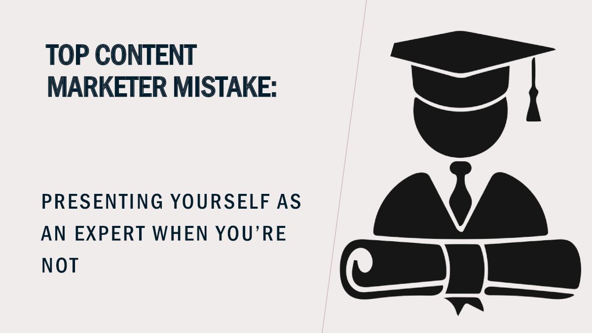 Top Content Marketer Mistake: Presenting yourself as an expert when you're not
