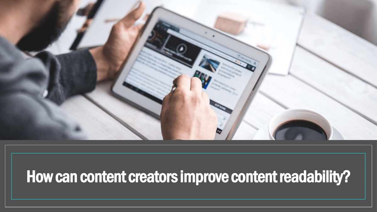 How Can Content Creators Improve Content Readability?