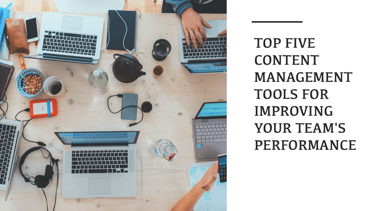 Top Five Content Management Tools for Improving Your Team's Performance